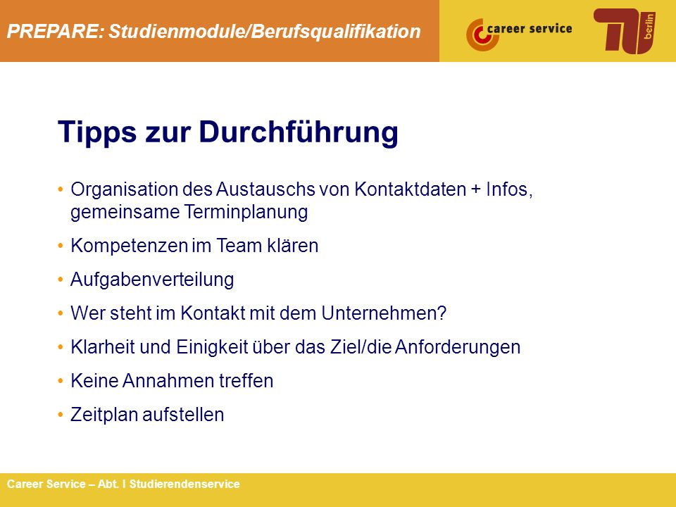 PREPARE: Studienmodule/Berufsqualifikation 8Career Service – Abt. I Studierendenservice Tipps zur Durchführung Organisation des Austauschs von Kontakt