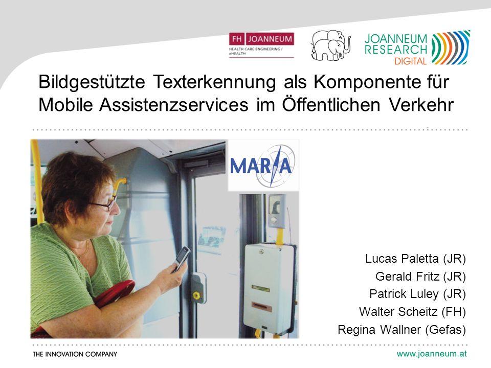 Bildgestützte Texterkennung als Komponente für Mobile Assistenzservices im Öffentlichen Verkehr Lucas Paletta (JR) Gerald Fritz (JR) Patrick Luley (JR