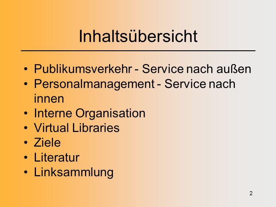 2 Inhaltsübersicht Publikumsverkehr - Service nach außen Personalmanagement - Service nach innen Interne Organisation Virtual Libraries Ziele Literatur Linksammlung