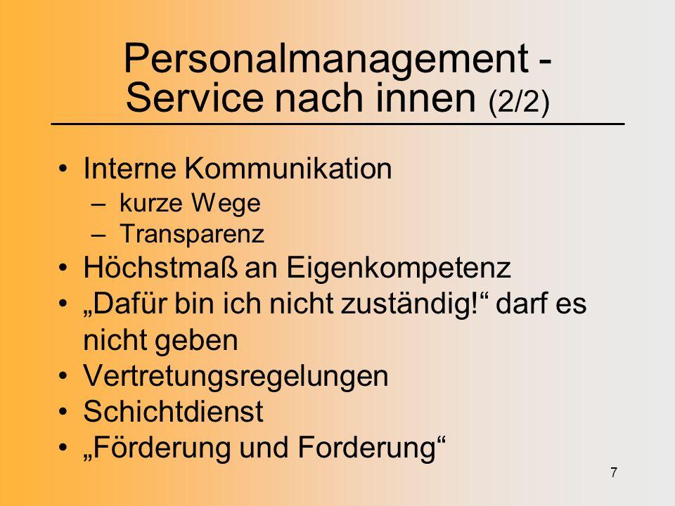 7 Personalmanagement - Service nach innen (2/2) Interne Kommunikation – kurze Wege – Transparenz Höchstmaß an Eigenkompetenz Dafür bin ich nicht zuständig.