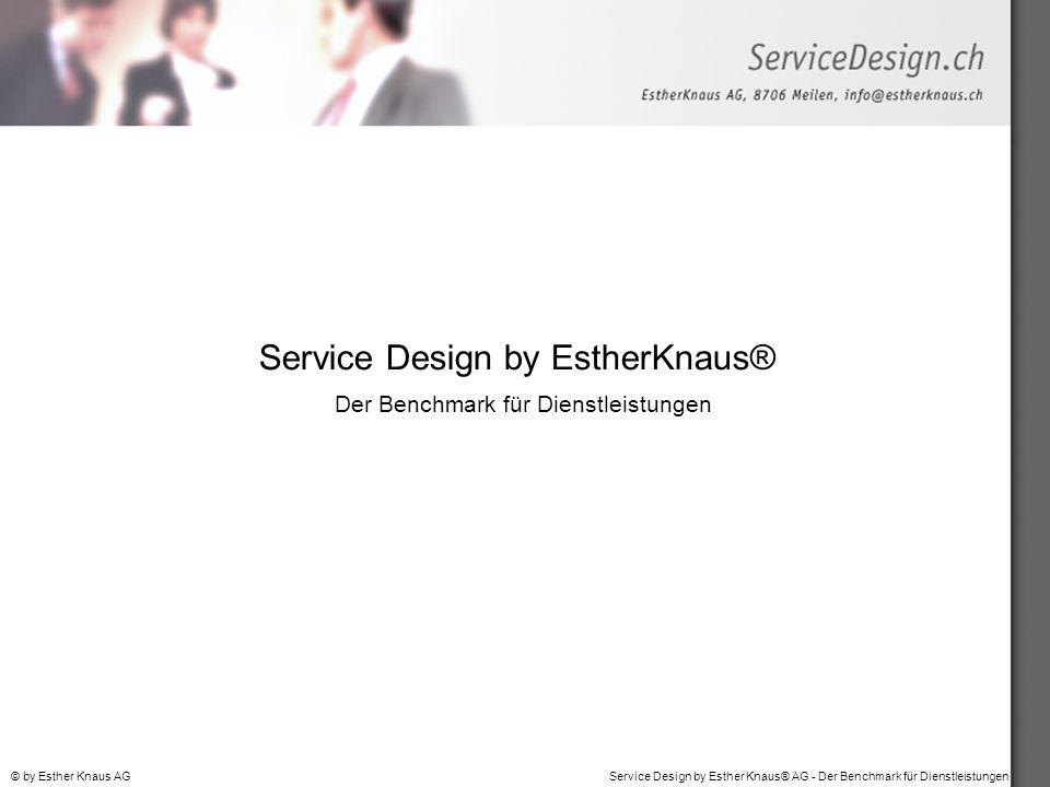 Service Design by Esther Knaus® AG - Der Benchmark für Dienstleistungen© by Esther Knaus AG Service Design by EstherKnaus® Der Benchmark für Dienstleistungen