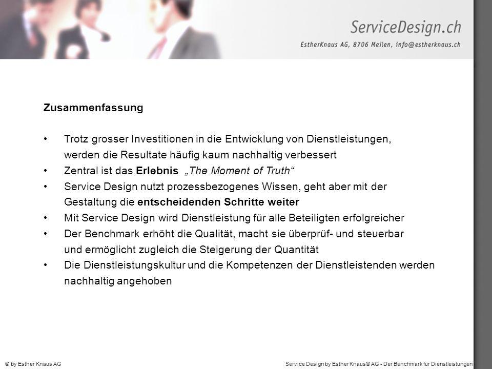 Service Design by Esther Knaus® AG - Der Benchmark für Dienstleistungen© by Esther Knaus AG Zusammenfassung Trotz grosser Investitionen in die Entwick