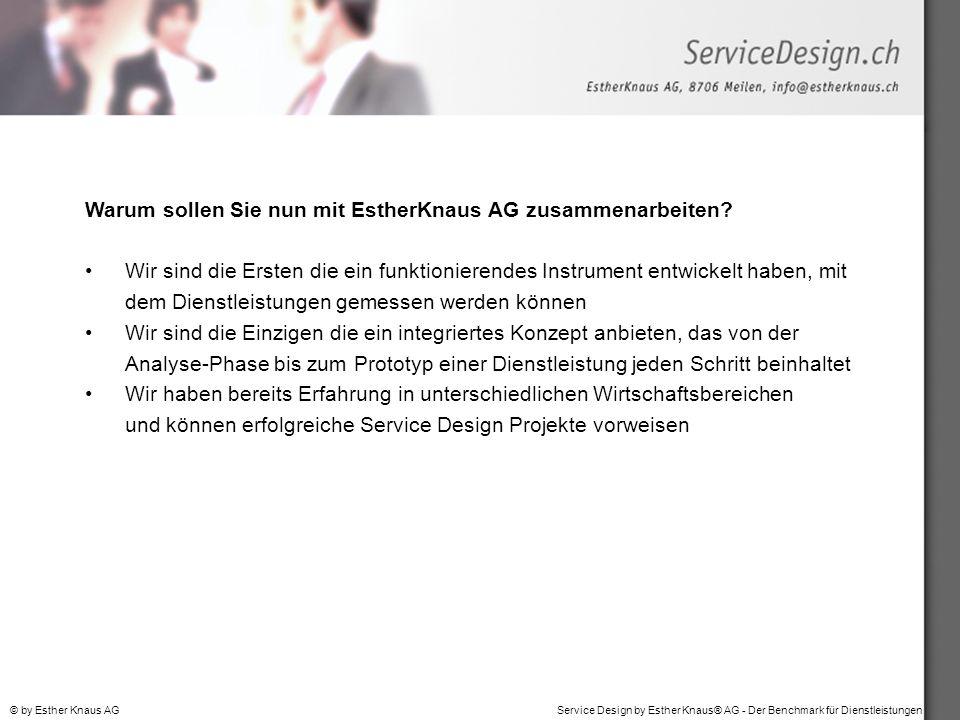 Service Design by Esther Knaus® AG - Der Benchmark für Dienstleistungen© by Esther Knaus AG Warum sollen Sie nun mit EstherKnaus AG zusammenarbeiten?