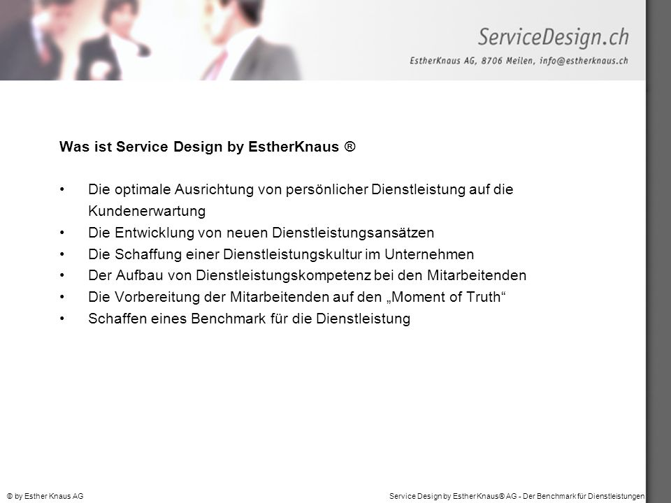 Service Design by Esther Knaus® AG - Der Benchmark für Dienstleistungen© by Esther Knaus AG Was ist Service Design by EstherKnaus ® Die optimale Ausri