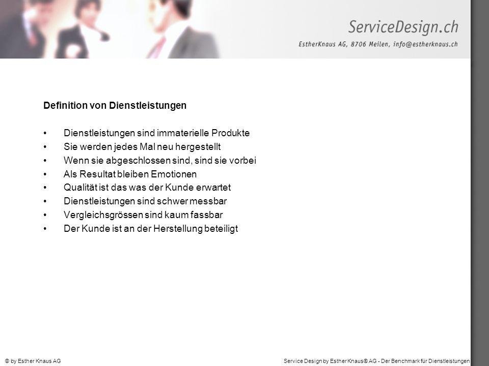 Service Design by Esther Knaus® AG - Der Benchmark für Dienstleistungen© by Esther Knaus AG Definition von Dienstleistungen Dienstleistungen sind imma