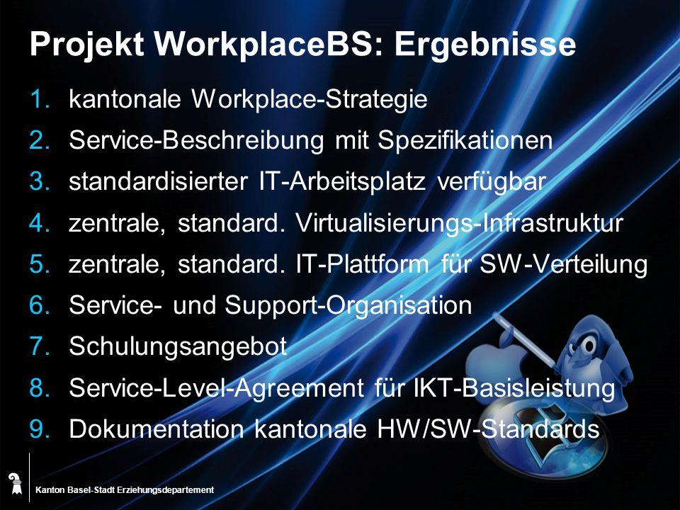 Kanton Basel-Stadt Projekt WorkplaceBS: Ergebnisse 1.kantonale Workplace-Strategie 2.Service-Beschreibung mit Spezifikationen 3.standardisierter IT-Ar