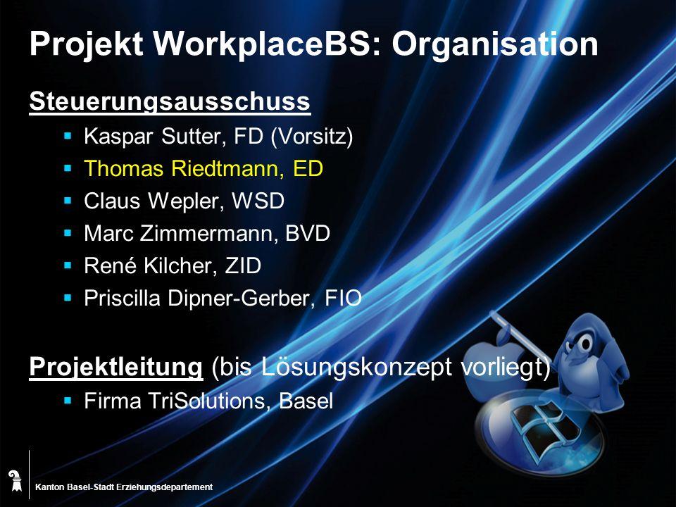 Kanton Basel-Stadt Projekt WorkplaceBS: Organisation Steuerungsausschuss Kaspar Sutter, FD (Vorsitz) Thomas Riedtmann, ED Claus Wepler, WSD Marc Zimme