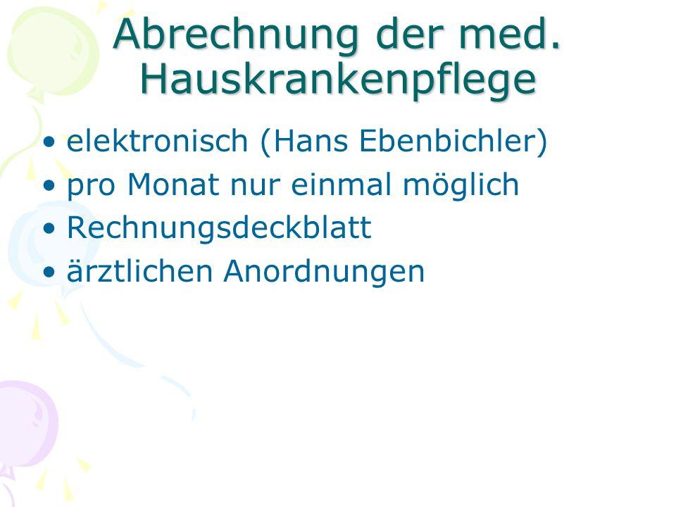 Abrechnung der med. Hauskrankenpflege elektronisch (Hans Ebenbichler) pro Monat nur einmal möglich Rechnungsdeckblatt ärztlichen Anordnungen