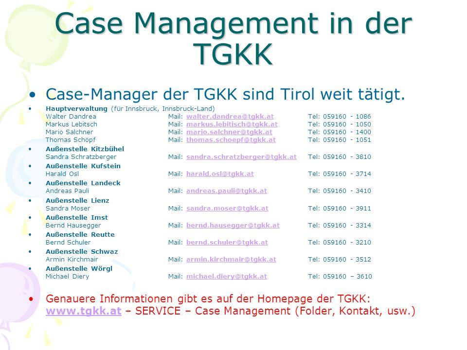 Case Management in der TGKK Case-Manager der TGKK sind Tirol weit tätigt. Hauptverwaltung (für Innsbruck, Innsbruck-Land) Walter Dandrea Mail: walter.