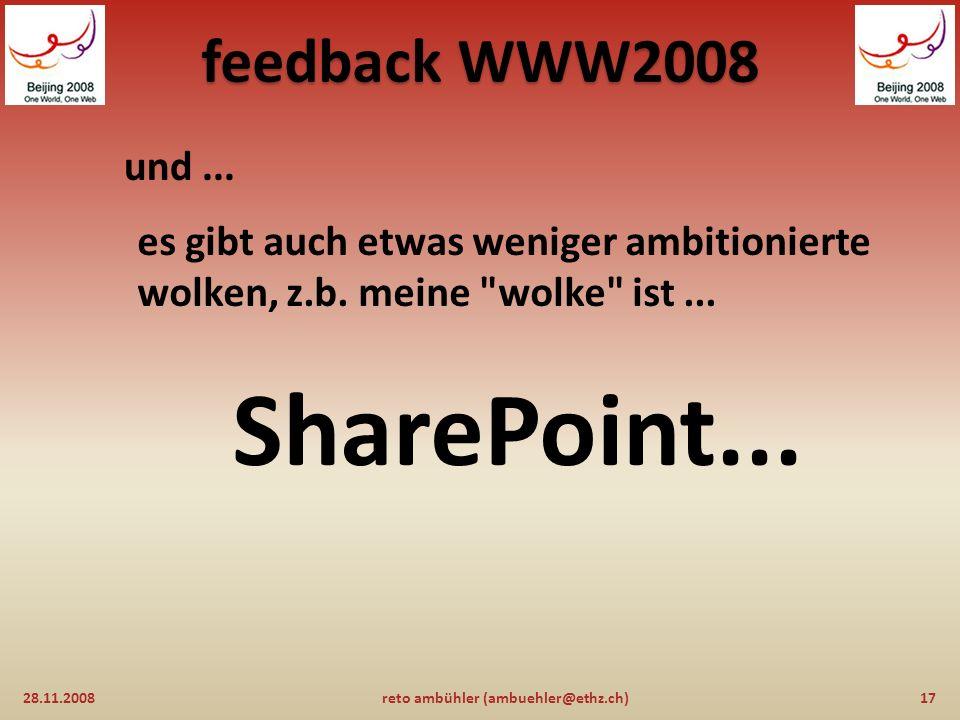 feedback WWW2008 aber: 28.11.200816reto ambühler (ambuehler@ethz.ch) cloud computing erfordert sehr viel ressourcen, d.h.