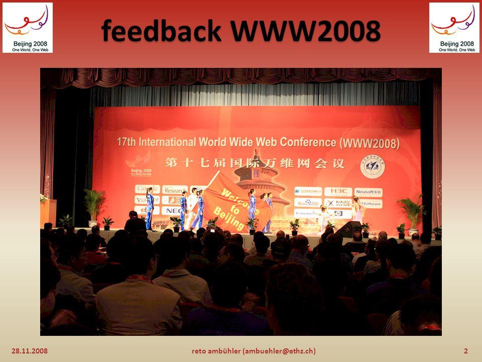 feedback WWW2008 WebScience: 28.11.200822reto ambühler (ambuehler@ethz.ch) tim berners-lee möchte akademiker, wissenschaftler, soziologen, unternehmer und entscheidungsträger aus der ganzen welt zusammenbringen um ein neues, interdisziplinäres forschungsgebiet mit der bezeichnung Web Science zu schaffen.