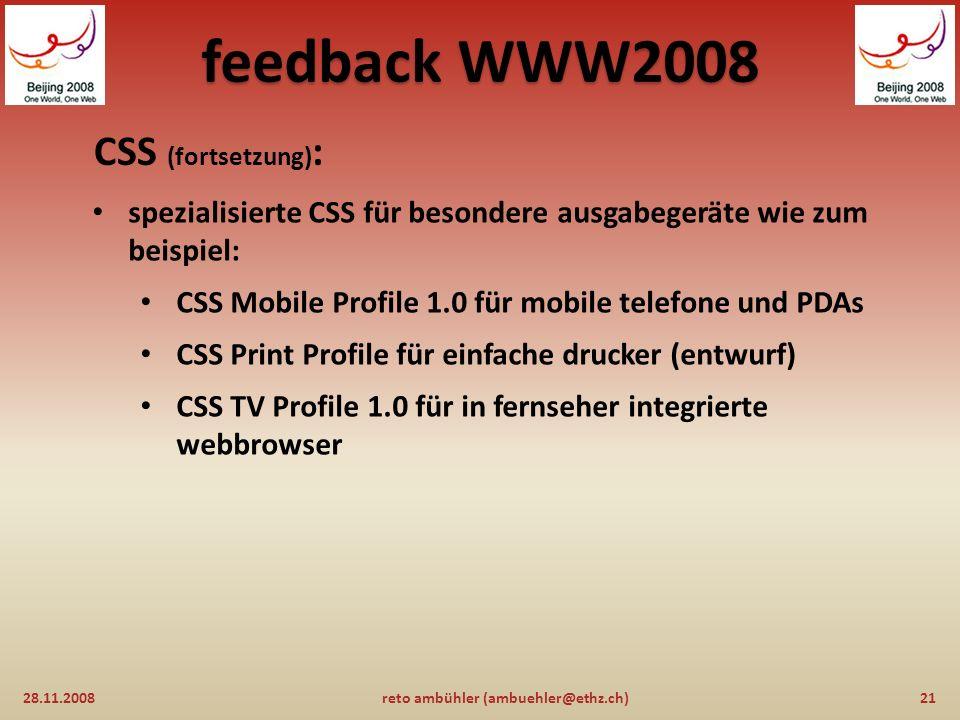 feedback WWW2008 CSS: 28.11.200820reto ambühler (ambuehler@ethz.ch) CSS level 2 immer noch aktueller stand (recommendation) CSS level 2 revison 1 (CSS V2.1) liegt als release candidate vor.