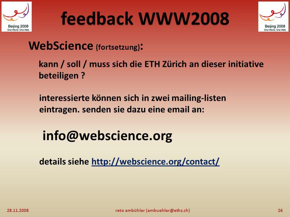 feedback WWW2008 WebScience (fortsetzung) : 28.11.200825reto ambühler (ambuehler@ethz.ch) literatur: A Framework for Web Science von tim berners- lee, wendy hall, james a.