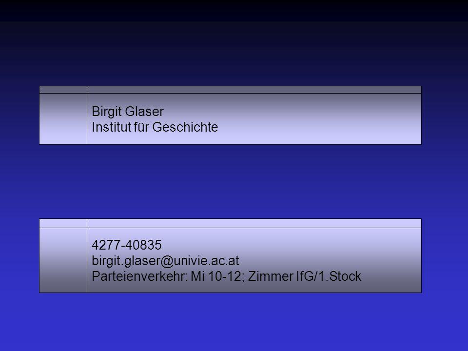 Birgit Glaser Institut für Geschichte 4277-40835 birgit.glaser@univie.ac.at Parteienverkehr: Mi 10-12; Zimmer IfG/1.Stock