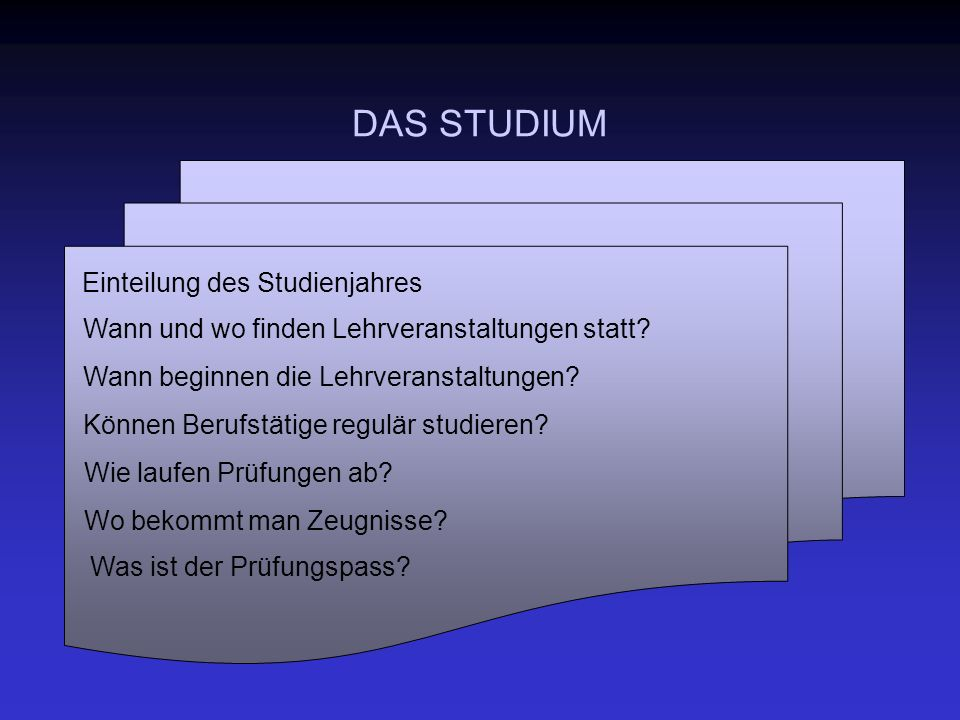 DAS STUDIUM Einteilung des Studienjahres Wann und wo finden Lehrveranstaltungen statt.