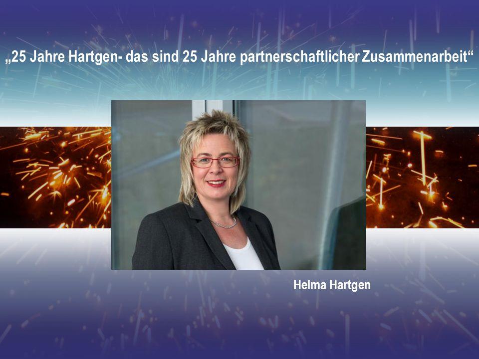 25 Jahre Hartgen- das sind 25 Jahre partnerschaftlicher Zusammenarbeit Helma Hartgen