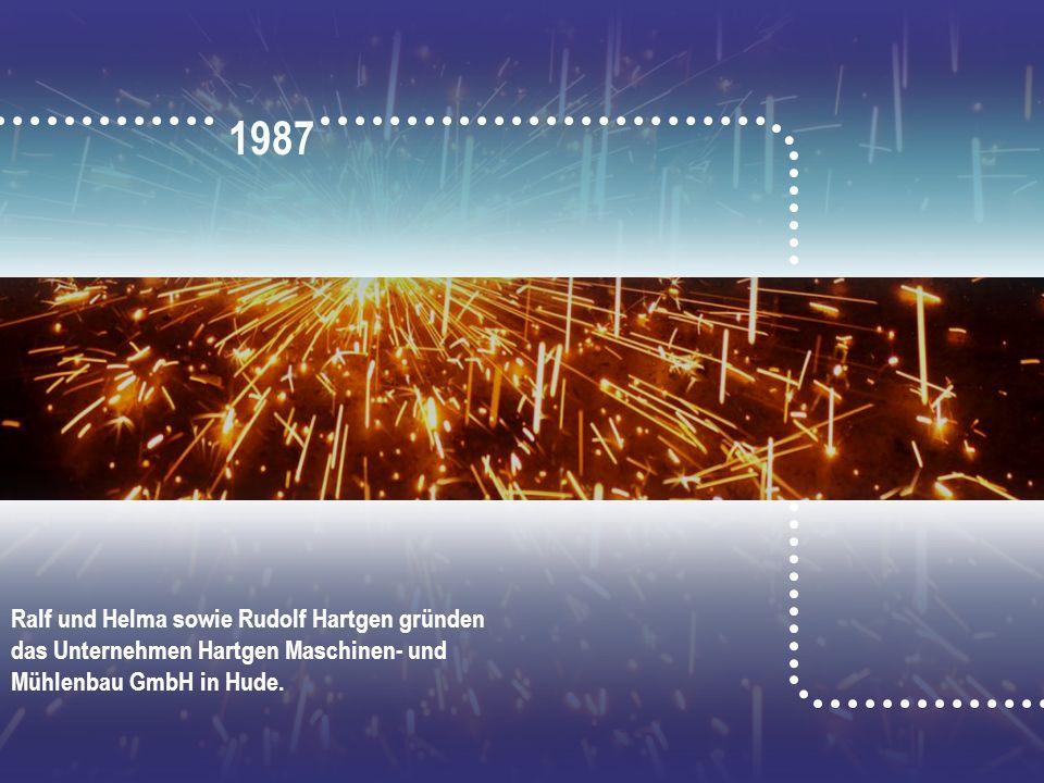 1987 Ralf und Helma sowie Rudolf Hartgen gründen das Unternehmen Hartgen Maschinen- und Mühlenbau GmbH in Hude.