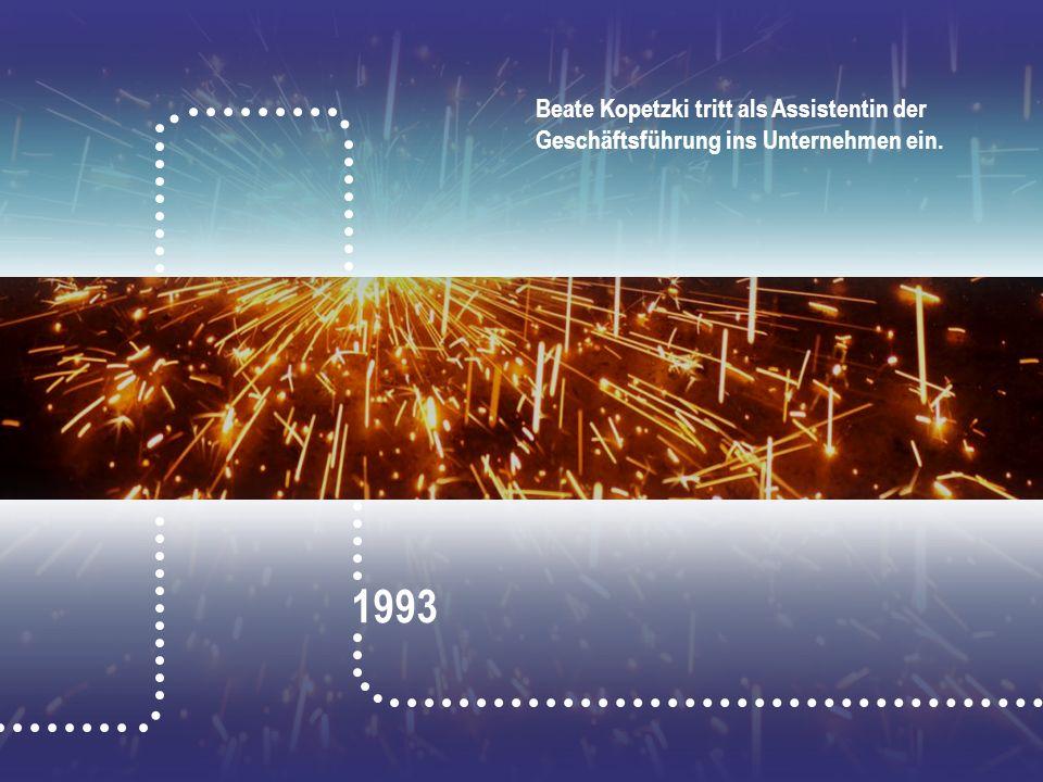 1993 Beate Kopetzki tritt als Assistentin der Geschäftsführung ins Unternehmen ein.