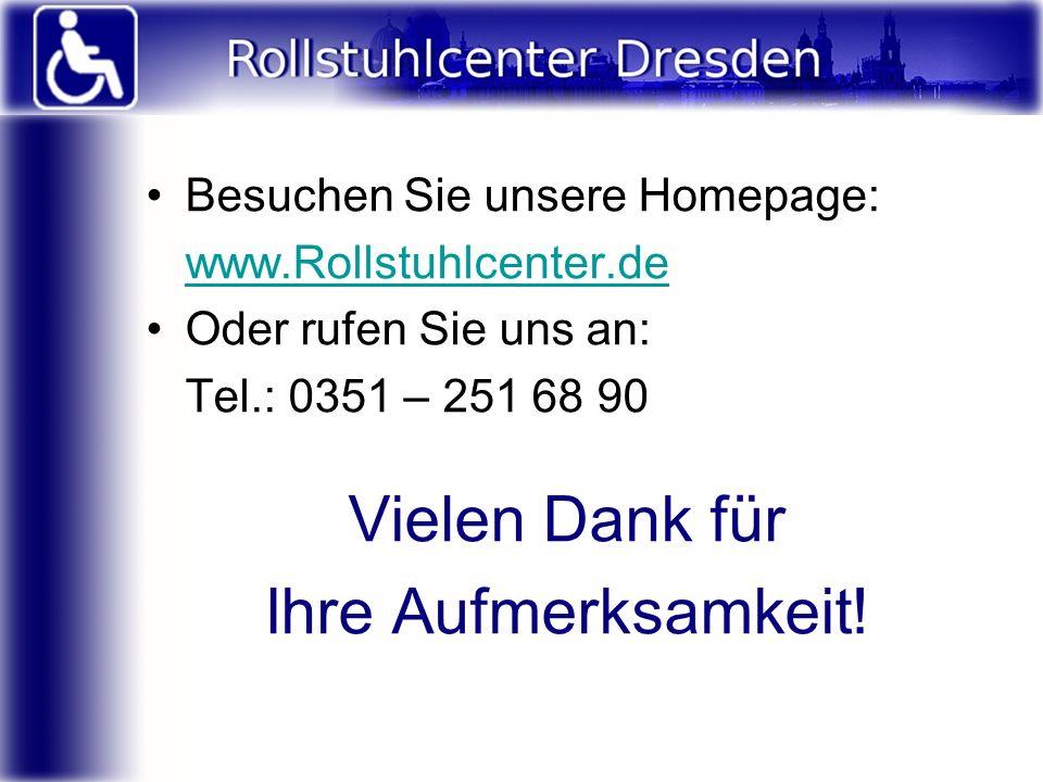 Besuchen Sie unsere Homepage: www.Rollstuhlcenter.de Oder rufen Sie uns an: Tel.: 0351 – 251 68 90 Vielen Dank für Ihre Aufmerksamkeit!