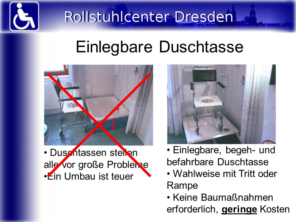 Einlegbare Duschtasse Duschtassen stellen alle vor große Probleme Ein Umbau ist teuer Einlegbare, begeh- und befahrbare Duschtasse Wahlweise mit Tritt