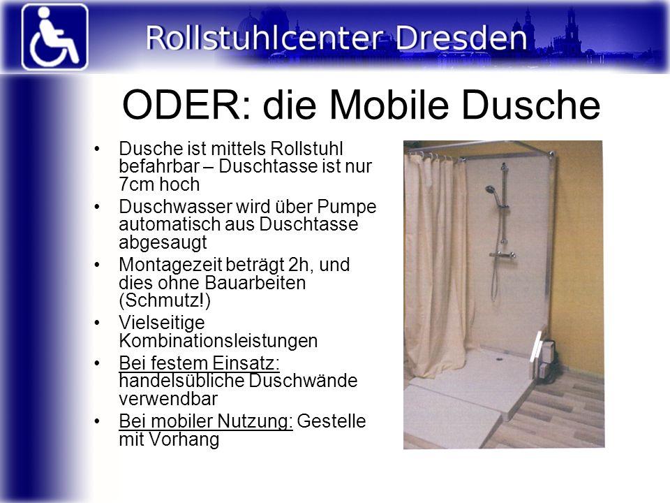 ODER: die Mobile Dusche Dusche ist mittels Rollstuhl befahrbar – Duschtasse ist nur 7cm hoch Duschwasser wird über Pumpe automatisch aus Duschtasse ab
