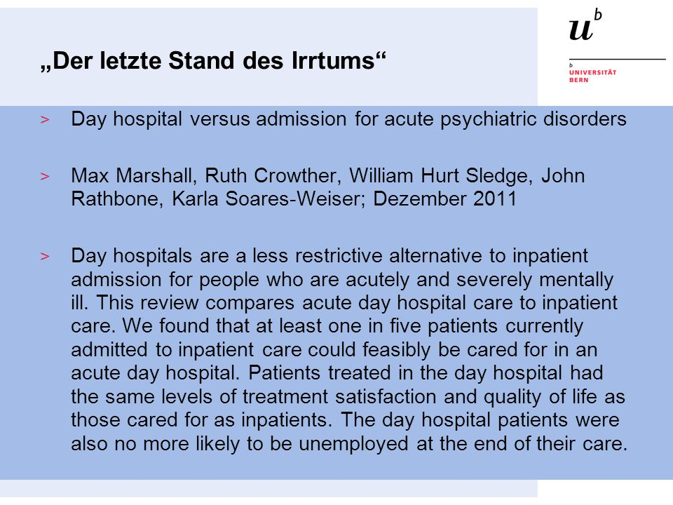 Der letzte Stand des Irrtums Day hospital versus admission for acute psychiatric disorders Max Marshall, Ruth Crowther, William Hurt Sledge, John Rath