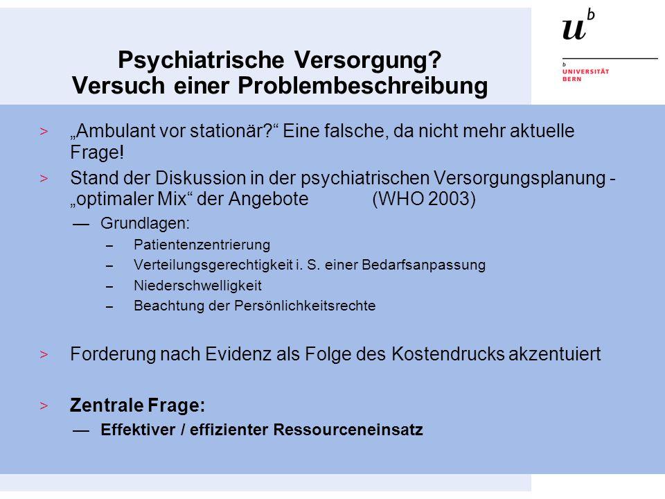 Psychiatrische Versorgung? Versuch einer Problembeschreibung Ambulant vor stationär? Eine falsche, da nicht mehr aktuelle Frage! Stand der Diskussion