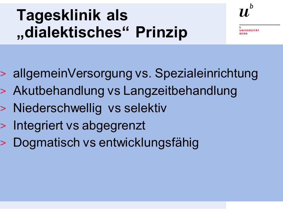 Tagesklinik als dialektisches Prinzip allgemeinVersorgung vs. Spezialeinrichtung Akutbehandlung vs Langzeitbehandlung Niederschwellig vs selektiv Inte