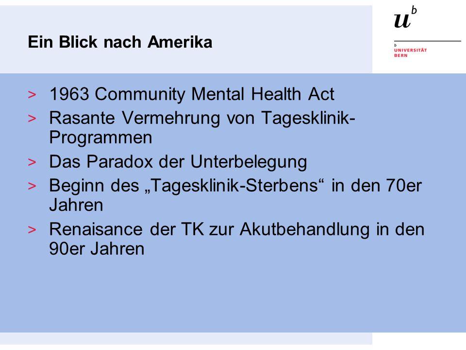 Ein Blick nach Amerika 1963 Community Mental Health Act Rasante Vermehrung von Tagesklinik- Programmen Das Paradox der Unterbelegung Beginn des Tagesk
