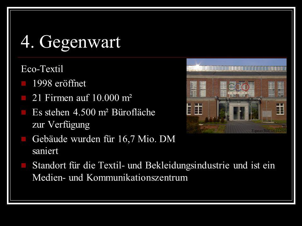 4. Gegenwart Eco-Textil 1998 eröffnet 21 Firmen auf 10.000 m² Es stehen 4.500 m² Bürofläche zur Verfügung Gebäude wurden für 16,7 Mio. DM saniert Stan
