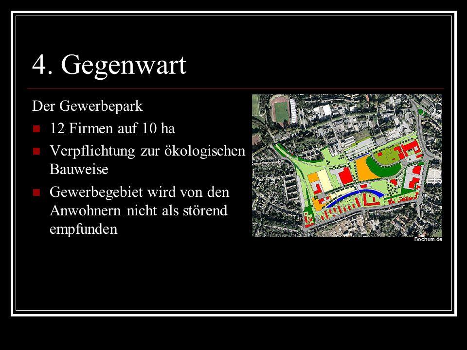 4. Gegenwart Der Gewerbepark 12 Firmen auf 10 ha Verpflichtung zur ökologischen Bauweise Gewerbegebiet wird von den Anwohnern nicht als störend empfun