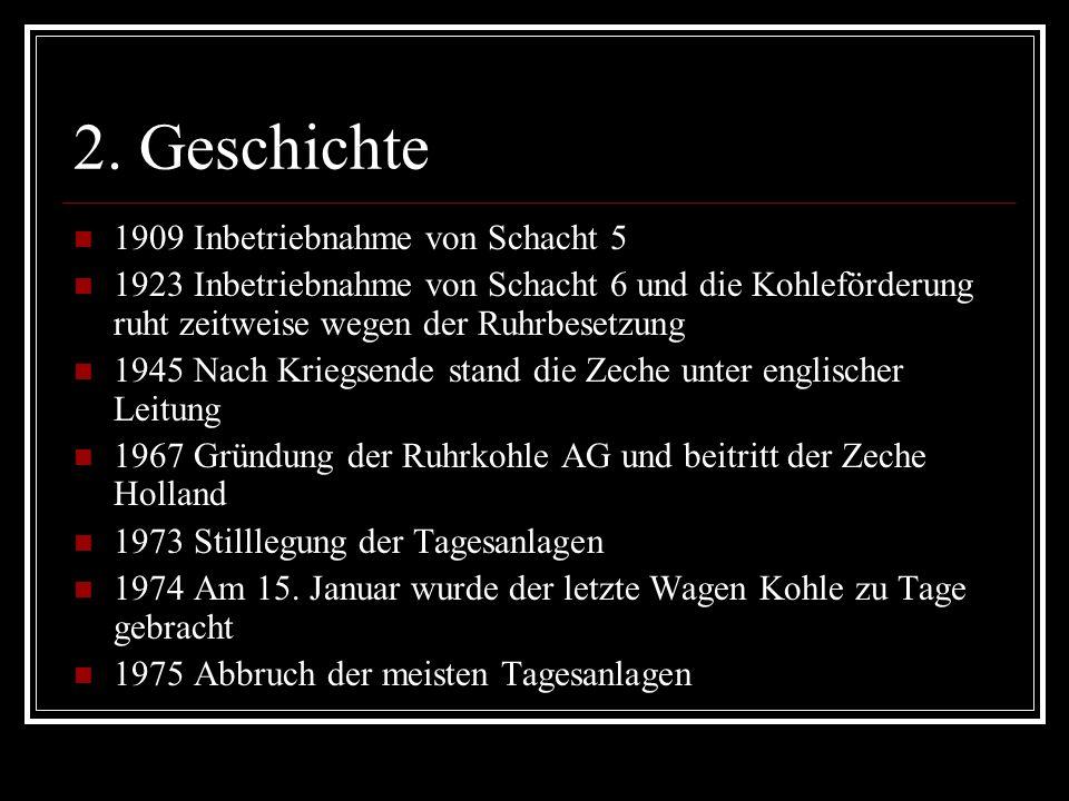 2. Geschichte 1909 Inbetriebnahme von Schacht 5 1923 Inbetriebnahme von Schacht 6 und die Kohleförderung ruht zeitweise wegen der Ruhrbesetzung 1945 N