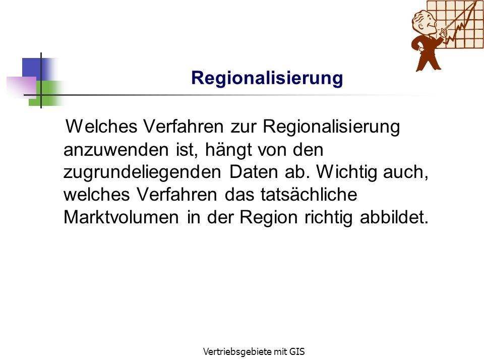 Vertriebsgebiete mit GIS Benötigte Daten für die Neuaufteilung ? Marktkriterien => Bevölkerungsverteilung oder Gebietskaufkraft Branchenspezifische Da