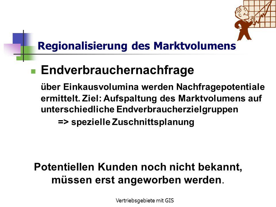 Vertriebsgebiete mit GIS Regionalisierung des Marktvolumens Geschäftsadressen Informationen zur regionalen Aufgliederung von Zielgruppen sind i.d.R. v