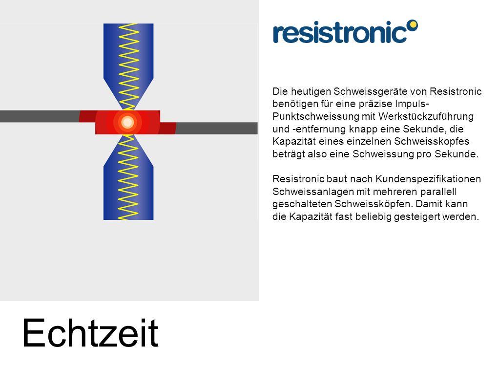 Die heutigen Schweissgeräte von Resistronic benötigen für eine präzise Impuls- Punktschweissung mit Werkstückzuführung und -entfernung knapp eine Sekunde, die Kapazität eines einzelnen Schweisskopfes beträgt also eine Schweissung pro Sekunde.