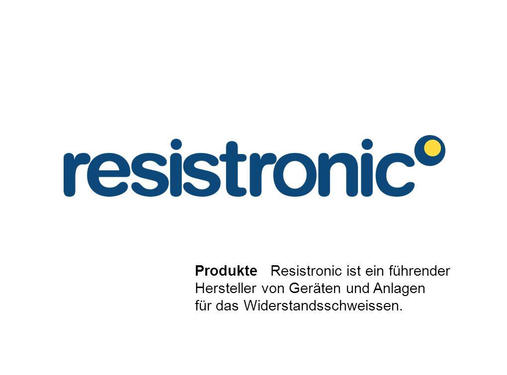 Produkte Resistronic ist ein führender Hersteller von Geräten und Anlagen für das Widerstandsschweissen.