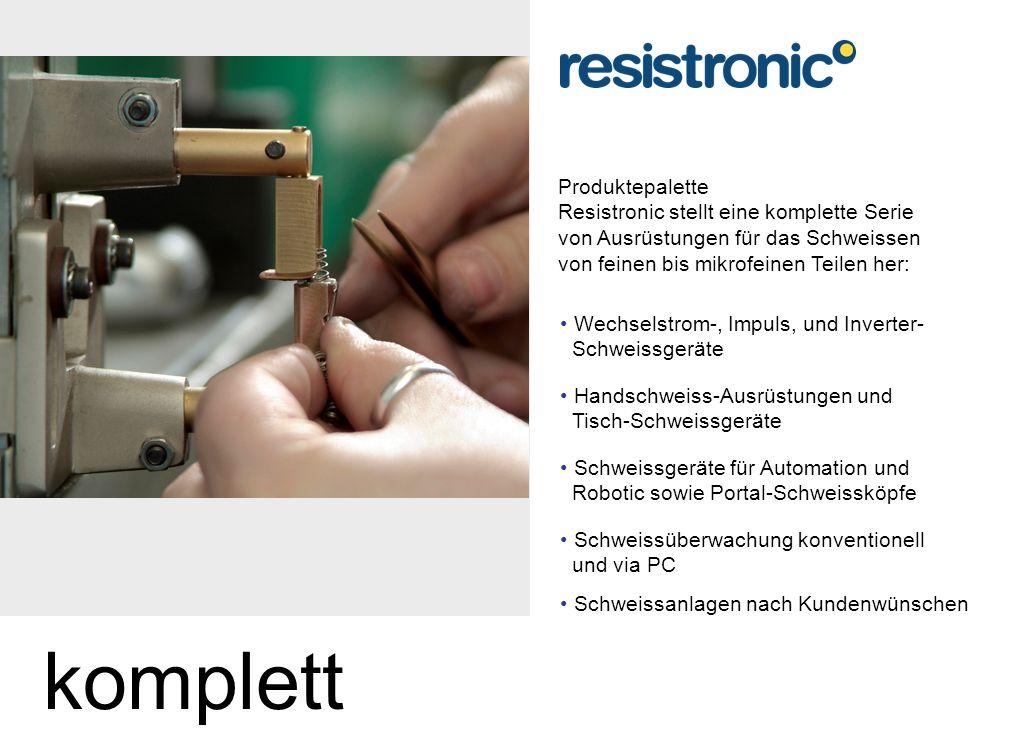 Produktepalette Resistronic stellt eine komplette Serie von Ausrüstungen für das Schweissen von feinen bis mikrofeinen Teilen her: Wechselstrom-, Impuls, und Inverter- Schweissgeräte Handschweiss-Ausrüstungen und Tisch-Schweissgeräte Schweissgeräte für Automation und Robotic sowie Portal-Schweissköpfe Schweissüberwachung konventionell und via PC Schweissanlagen nach Kundenwünschen komplett