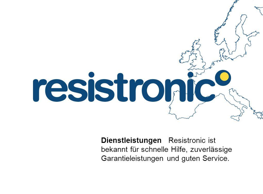 Dienstleistungen Resistronic ist bekannt für schnelle Hilfe, zuverlässige Garantieleistungen und guten Service.
