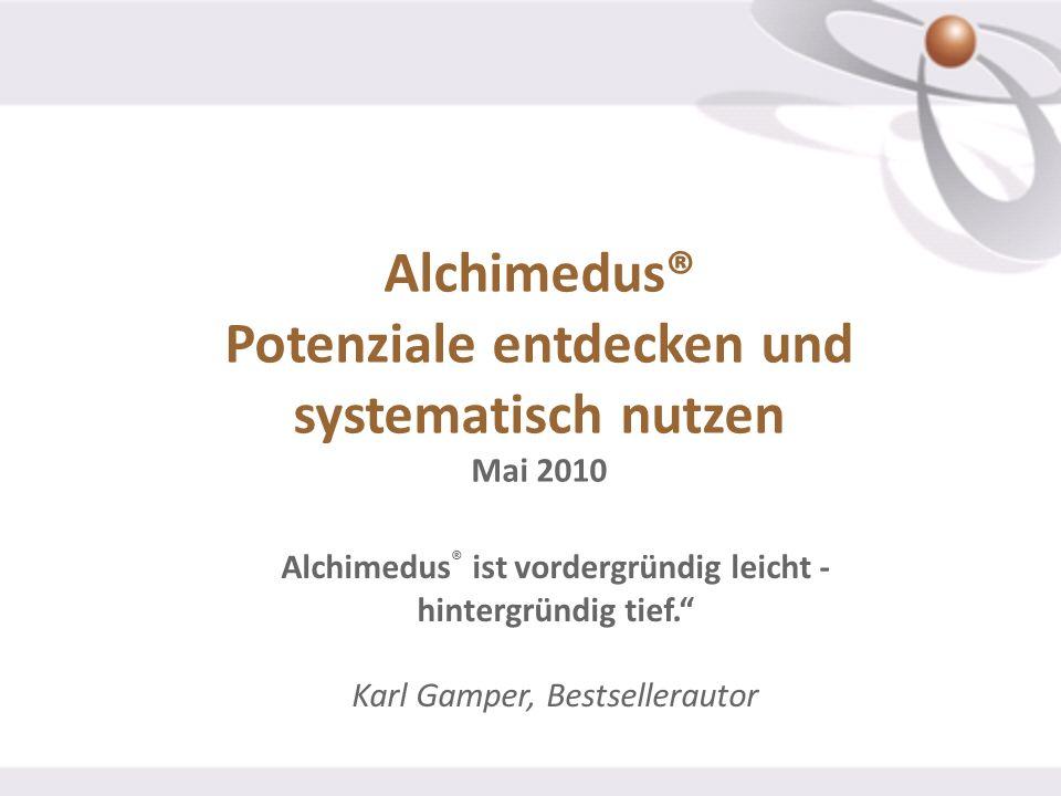 Alchimedus® Potenziale entdecken und systematisch nutzen Mai 2010 Alchimedus ® ist vordergründig leicht - hintergründig tief. Karl Gamper, Bestsellera