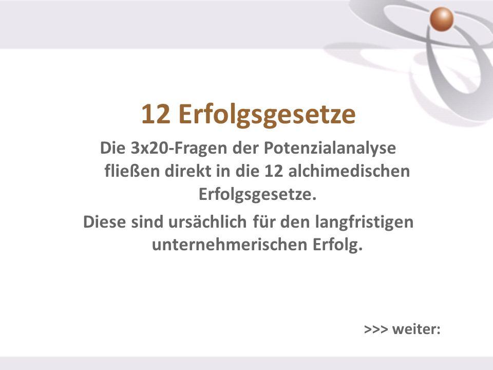 12 Erfolgsgesetze Die 3x20-Fragen der Potenzialanalyse fließen direkt in die 12 alchimedischen Erfolgsgesetze. Diese sind ursächlich für den langfrist