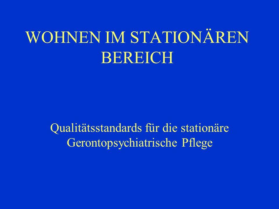 WOHNEN IM STATIONÄREN BEREICH Qualitätsstandards für die stationäre Gerontopsychiatrische Pflege