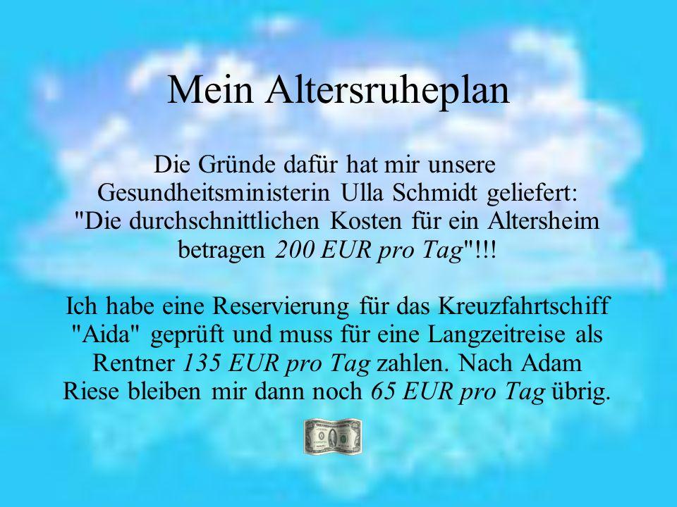Mein Altersruheplan Die kann ich verwenden für: 1.Trinkgelder: 10 EUR/Tag.
