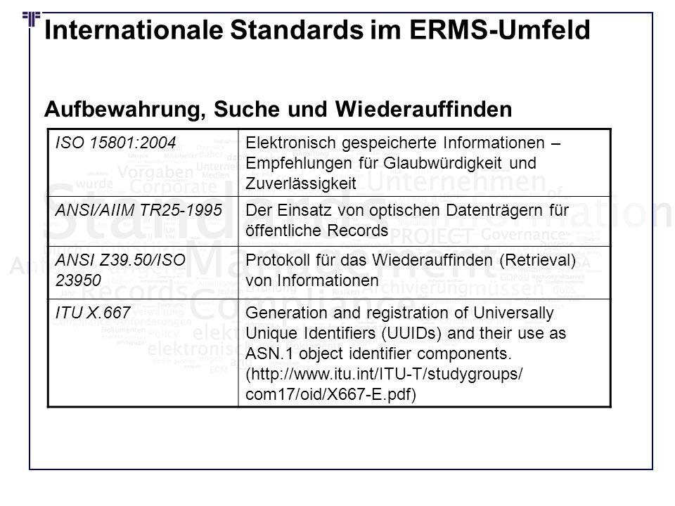 Internationale Standards im ERMS-Umfeld ISO 15801:2004Elektronisch gespeicherte Informationen – Empfehlungen für Glaubwürdigkeit und Zuverlässigkeit A