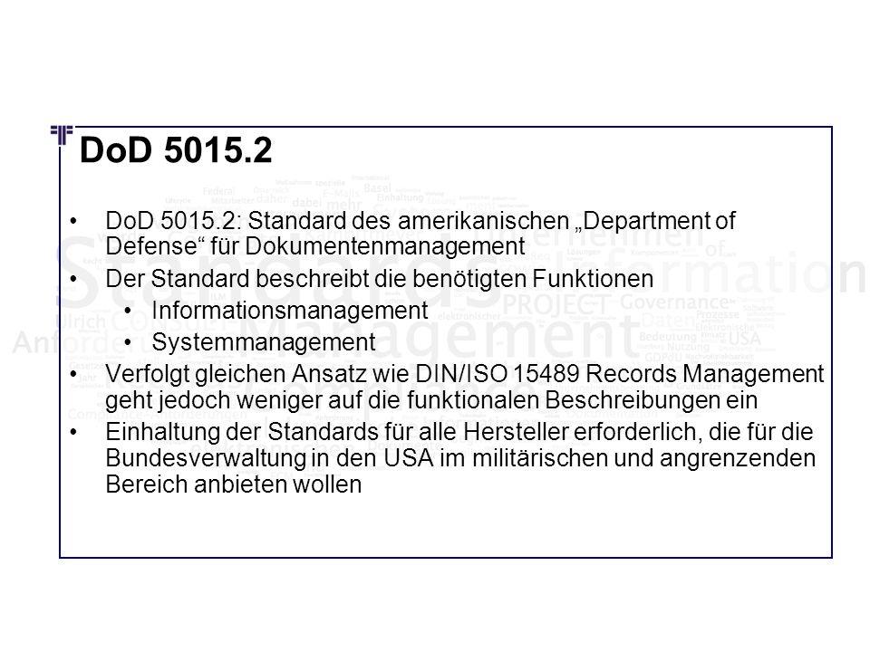 DoD 5015.2: Standard des amerikanischen Department of Defense für Dokumentenmanagement Der Standard beschreibt die benötigten Funktionen Informationsm