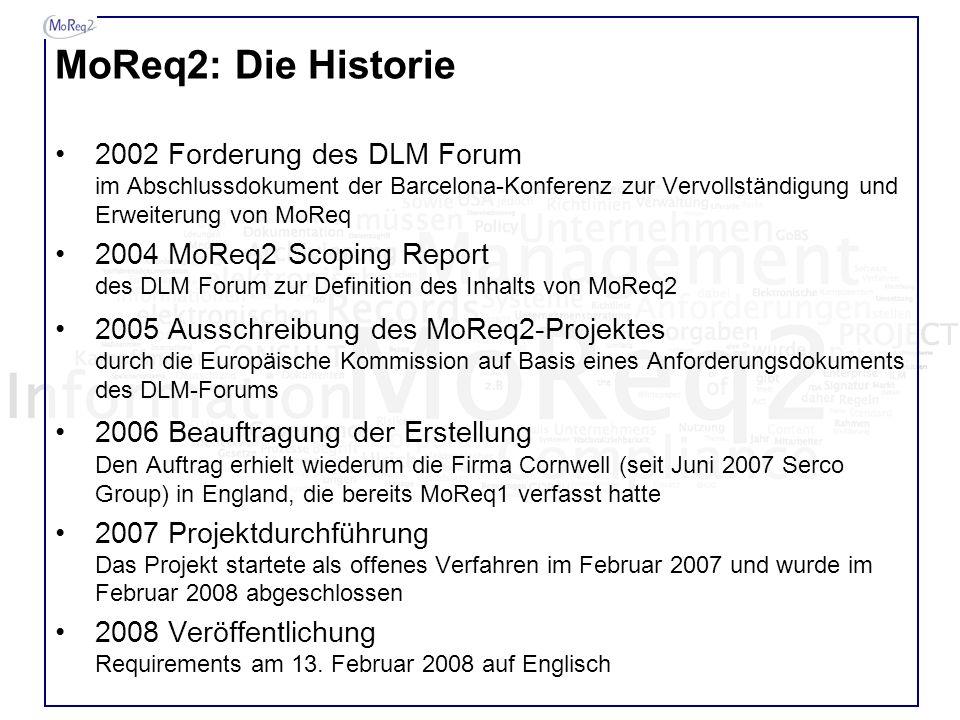 MoReq2: Die Historie 2002 Forderung des DLM Forum im Abschlussdokument der Barcelona-Konferenz zur Vervollständigung und Erweiterung von MoReq 2004 Mo