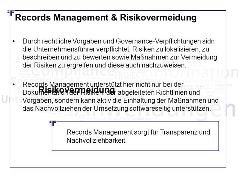 Records Management & Risikovermeidung Durch rechtliche Vorgaben und Governance-Verpflichtungen sidn die Unternehmensführer verpflichtet, Risiken zu lo