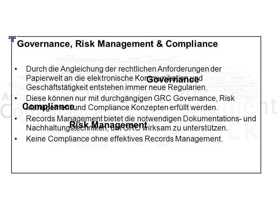 Governance, Risk Management & Compliance Durch die Angleichung der rechtlichen Anforderungen der Papierwelt an die elektronische Kommunikation und Ges