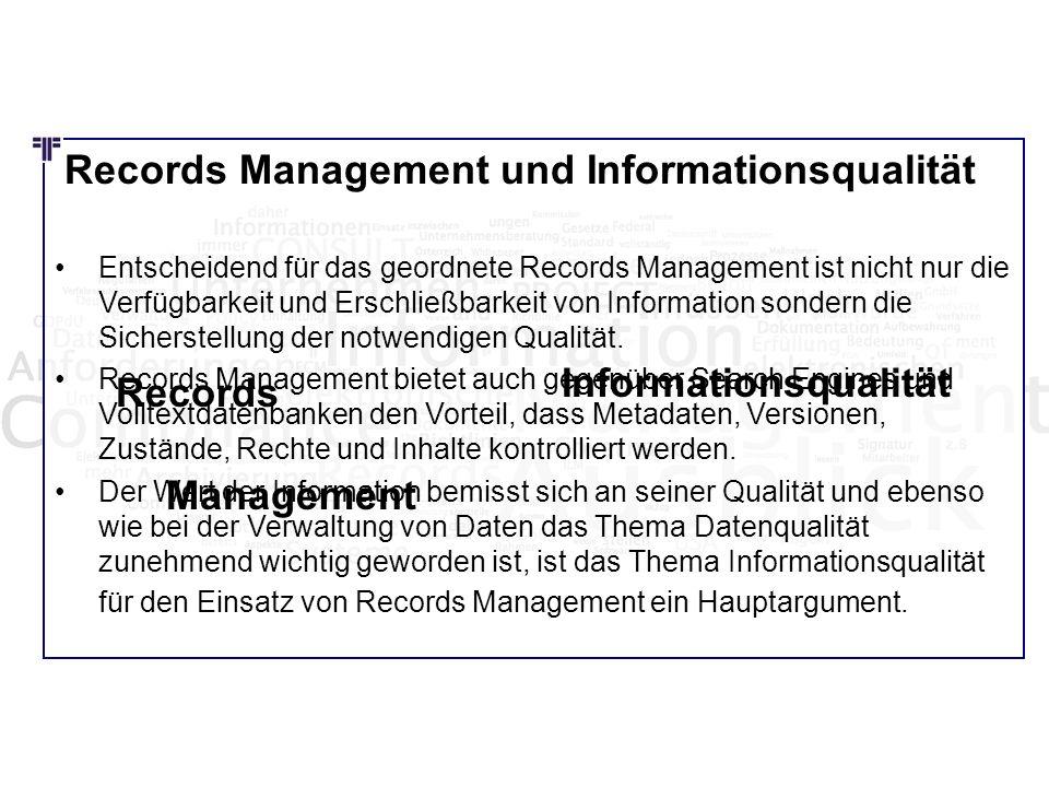 Records Management und Informationsqualität Entscheidend für das geordnete Records Management ist nicht nur die Verfügbarkeit und Erschließbarkeit von