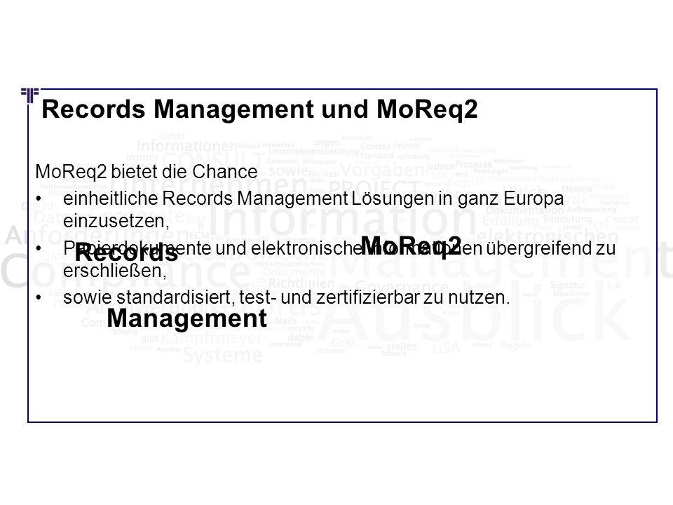 Records Management und MoReq2 MoReq2 bietet die Chance einheitliche Records Management Lösungen in ganz Europa einzusetzen, Papierdokumente und elektr