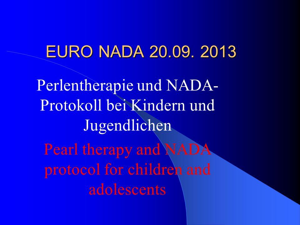 EURO NADA 20.09. 2013 Perlentherapie und NADA- Protokoll bei Kindern und Jugendlichen Pearl therapy and NADA protocol for children and adolescents Dr.